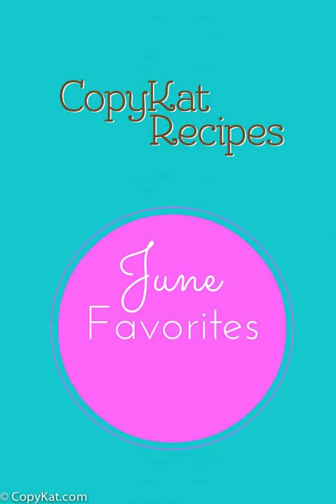 June Favorites from CopyKat.com
