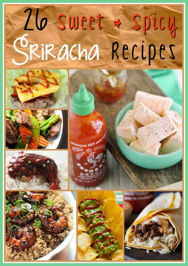 26 Sweet and Spicy Sriracha Recipes you are going to love.